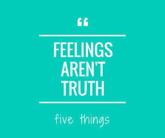 Feelings aren't Truth (1)